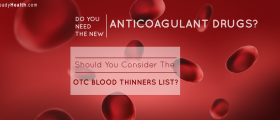 Do You Need The New Anticoagulant Drugs? What About The Over The Counter Blood Thinners...