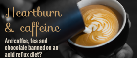 Heartburn And Caffeine: Are Coffee, Tea And Chocolate Banned On An Acid Reflux Diet?