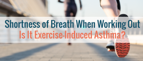 Shortness of Breath When Working Out: Is It Exercise-Induced Asthma?