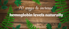 Ten Ways to Increase Your Hemoglobin Levels Naturally